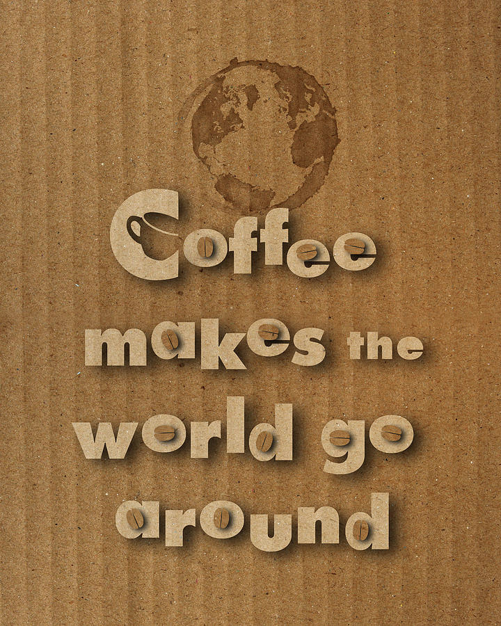 Coffee Makes the World Go Around